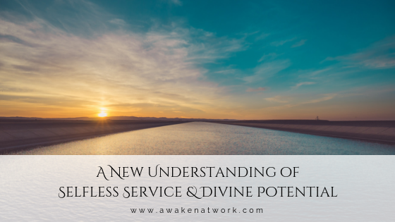 A New Understanding of Selfless Service and Divine Potential by Sonya Amrita