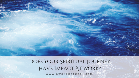 Does Your Spiritual Journey Have Impact At Work by Sonya Amrita